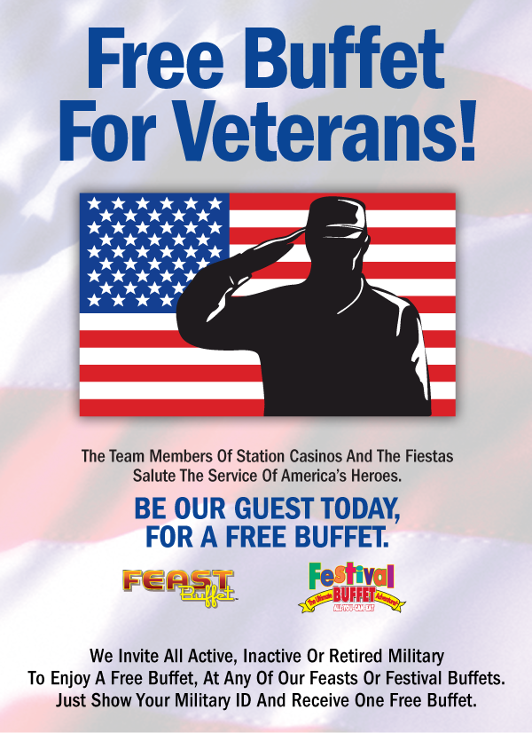 Free Buffet For Veterans! The Team Members Of Station Casinos And The Fiestas Salute The Service Of America's Heroes. Be Our Guest Today, For A Free Buffet. We Invite All Active, Inactive Or Retired Military To Enjoy A Free Buffet, At Any Of Our Feasts Or Festival Buffets.